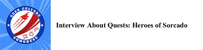 Check out this interview with Dave Killigsworth of SolarFlare Games and Geek Culture Congress about Quests: Heroes of Sorcado